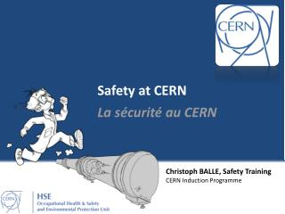 Christoph BALLE, Safety Training CERN Induction Programme