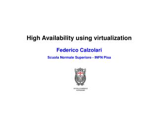 High Availability using virtualization Federico Calzolari Scuola Normale Superiore - INFN Pisa