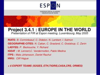 Project 3.4.1 : EUROPE IN THE WORLD Presentation of FIR at Espon meeting, Luxembourg, May 2005