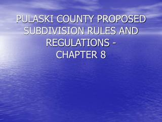 PULASKI COUNTY PROPOSED SUBDIVISION RULES AND REGULATIONS - CHAPTER 8