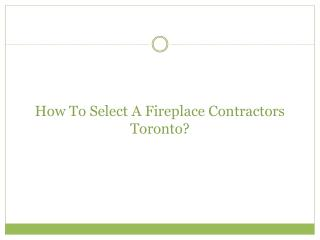 How To Select A Fireplace Contractors Toronto?