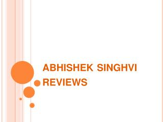 abhishek singhvi reviews,