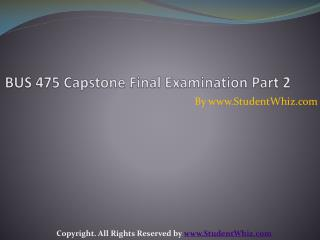BUS 475 Capstone Final Examination Part 2