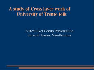A study of Cross layer work of 	       			 University of Trento folk