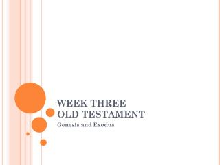 WEEK THREE OLD TESTAMENT
