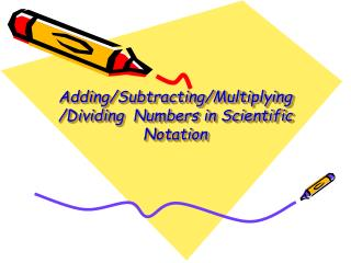 Adding/Subtracting/Multiplying/Dividing  Numbers in Scientific Notation