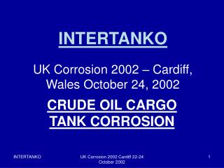 INTERTANKO UK Corrosion 2002 – Cardiff, Wales October 24, 2002