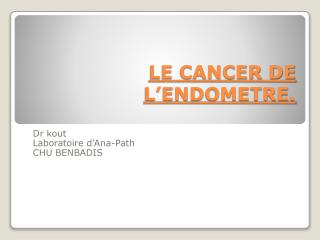 LE CANCER DE L'ENDOMETRE.
