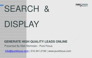 SEARCH  &  					 DISPLAY GENERATE HIGH QUALITY LEADS ONLINE