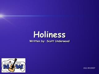 Holiness Written by: Scott Underwood