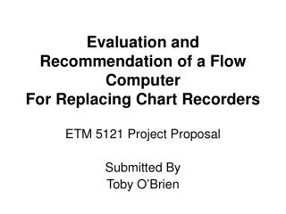 Evaluation and Recommendation of a Flow Computer For Replacing Chart Recorders