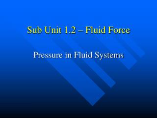 Sub Unit 1.2 – Fluid Force