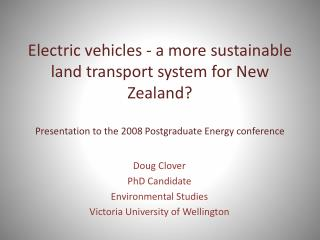 Doug Clover PhD Candidate Environmental Studies Victoria University of Wellington