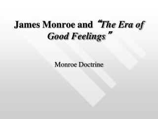 "James Monroe and  "" The Era of Good Feelings """