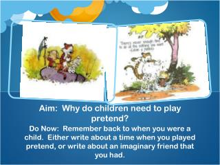 Aim:  Why do children need to play pretend?