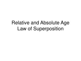 Relative and Absolute Age Law of Superposition