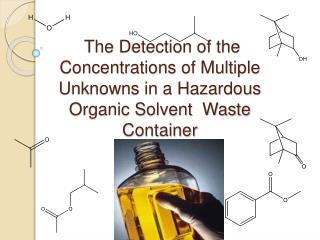 The  D etection of the Concentrations of Multiple  U nknowns in a Hazardous Organic Solvent  Waste   C ontainer