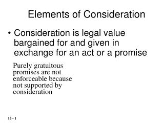 Consideration is legal value bargained for and given in exchange for an act or a promise