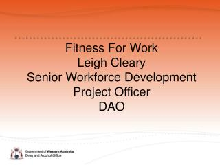 Fitness For Work Leigh Cleary  Senior Workforce Development  Project Officer DAO