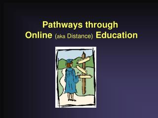Pathways through  Online  ( aka  Distance)  Education