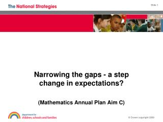 Narrowing the gaps - a step change in expectations? (Mathematics Annual Plan Aim C)
