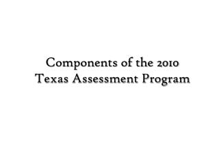 Components of the 2010 Texas Assessment Program