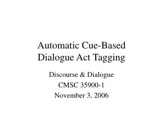 Automatic Cue-Based  Dialogue Act Tagging