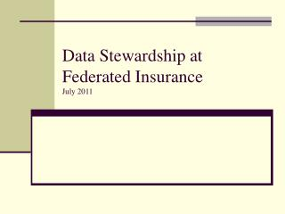 Data Stewardship at  Federated Insurance July 2011