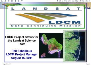 LDCM Project Status for the  Landsat  Science Team Phil  Sabelhaus LDCM Project Manager