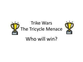 Trike Wars The Tricycle Menace