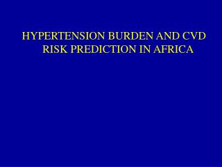 HYPERTENSION BURDEN AND CVD RISK PREDICTION IN AFRICA