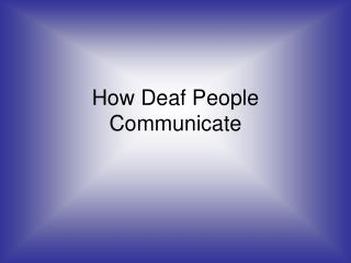 How Deaf People Communicate