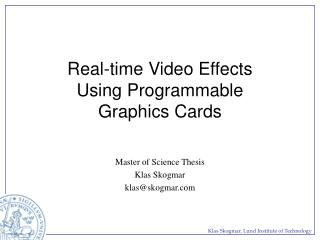 Real-time Video Effects  Using Programmable  Graphics Cards
