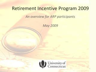 Retirement Incentive Program 2009 An overview for ARP participants May 2009
