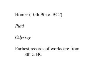 Homer (10th-9th c. BC?) Iliad Odyssey Earliest records of works are from 	8th c. BC