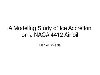 A Modeling Study of Ice Accretion on a NACA 4412 Airfoil