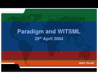 Paradigm and WITSML 29 th  April 2004