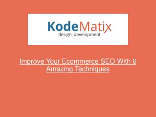Improve Your Ecommerce SEO With 6 Amazing Techniques