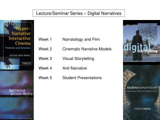 Week 1		Narratology and Film Week 2		Cinematic Narrative Models Week 3		Visual Storytelling