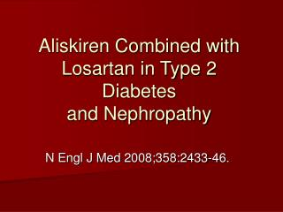 Aliskiren Combined with Losartan in Type 2 Diabetes and Nephropathy