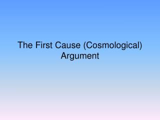 The First Cause (Cosmological) Argument