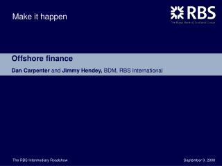 Offshore finance Dan Carpenter  and  Jimmy Hendey,  BDM, RBS International