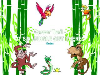 Career Trail - IT'S A JUNGLE OUT THERE!