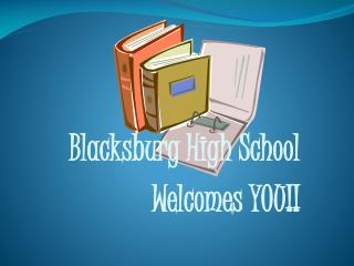 Blacksburg High School Welcomes YOU!!