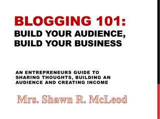 Blogging 101:  build your audience, build your business