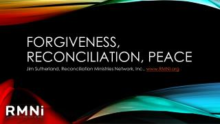 Forgiveness, reconciliation, peace