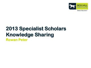 2013 Specialist Scholars Knowledge Sharing Rowan Peter