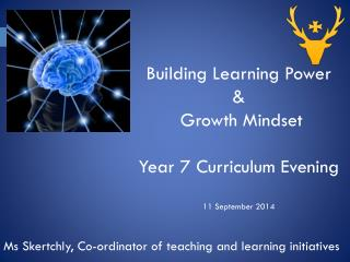 Building Learning Power  &  Growth Mindset Year 7 Curriculum Evening  11  September  2014