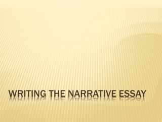 Writing the Narrative Essay