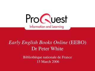 Early English Books Online  (EEBO) Dr Peter White